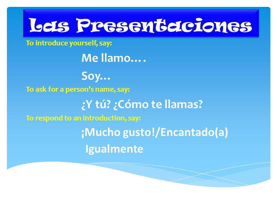 Las Presentaciones To introduce yourself, say: Me llamo….