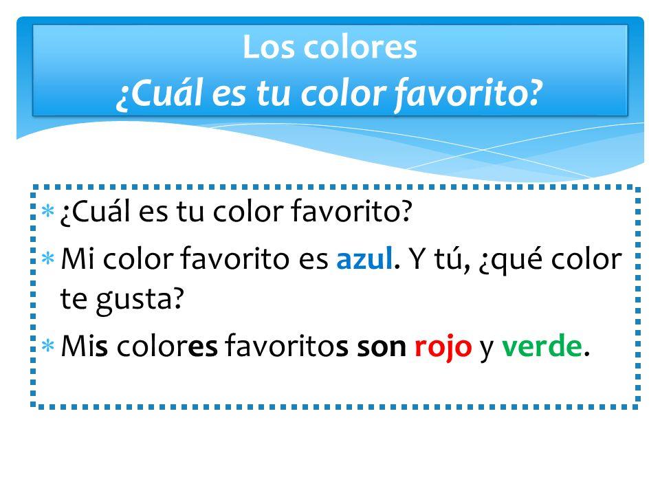 Los colores ¿Cuál es tu color favorito? ¿Cuál es tu color favorito? Mi color favorito es azul. Y tú, ¿qué color te gusta? Mis colores favoritos son ro