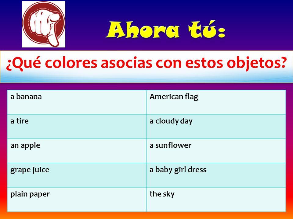¿Qué colores asocias con estos objetos? a bananaAmerican flag a tirea cloudy day an applea sunflower grape juicea baby girl dress plain paperthe sky