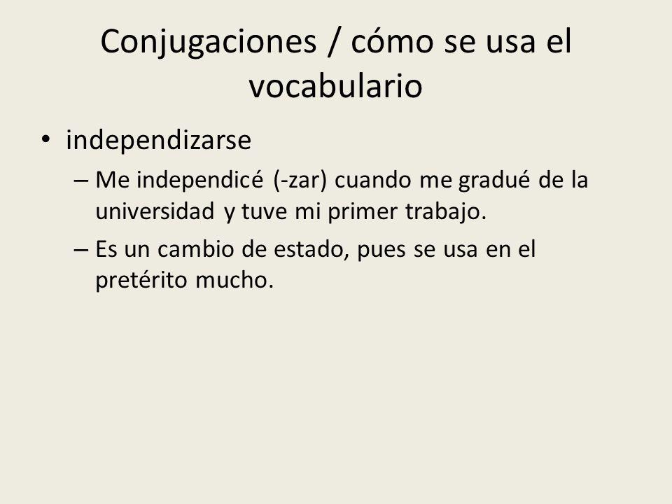 Conjugaciones / cómo se usa el vocabulario independizarse – Me independicé (-zar) cuando me gradué de la universidad y tuve mi primer trabajo. – Es un