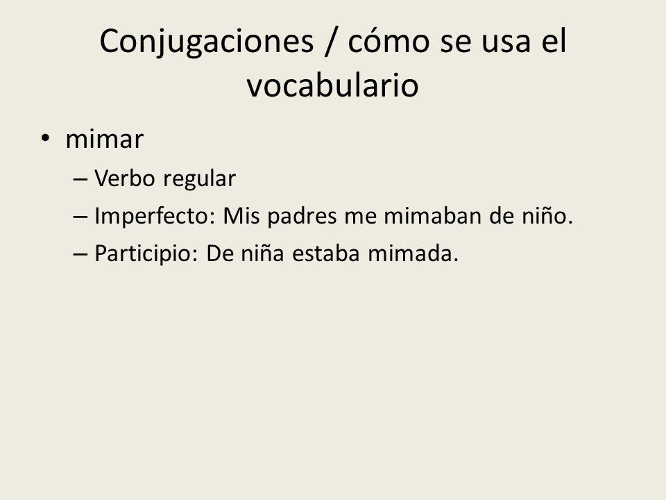 Conjugaciones / cómo se usa el vocabulario mimar – Verbo regular – Imperfecto: Mis padres me mimaban de niño. – Participio: De niña estaba mimada.