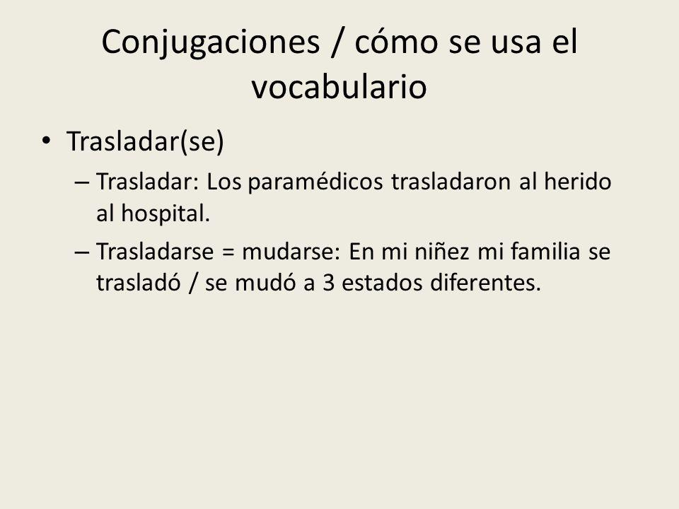 Conjugaciones / cómo se usa el vocabulario Trasladar(se) – Trasladar: Los paramédicos trasladaron al herido al hospital. – Trasladarse = mudarse: En m