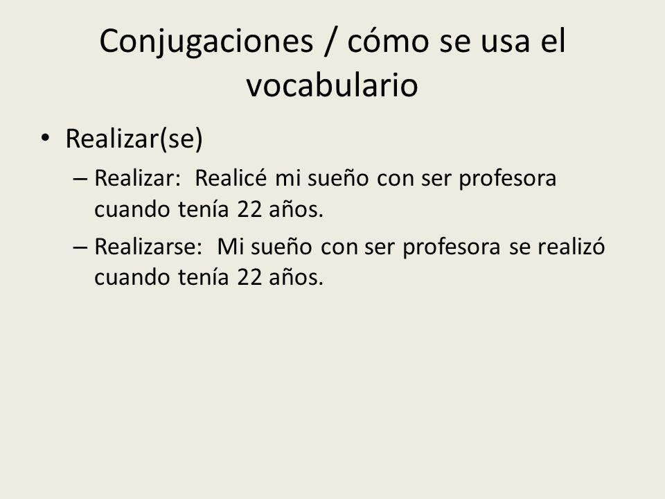 Conjugaciones / cómo se usa el vocabulario Realizar(se) – Realizar: Realicé mi sueño con ser profesora cuando tenía 22 años. – Realizarse: Mi sueño co
