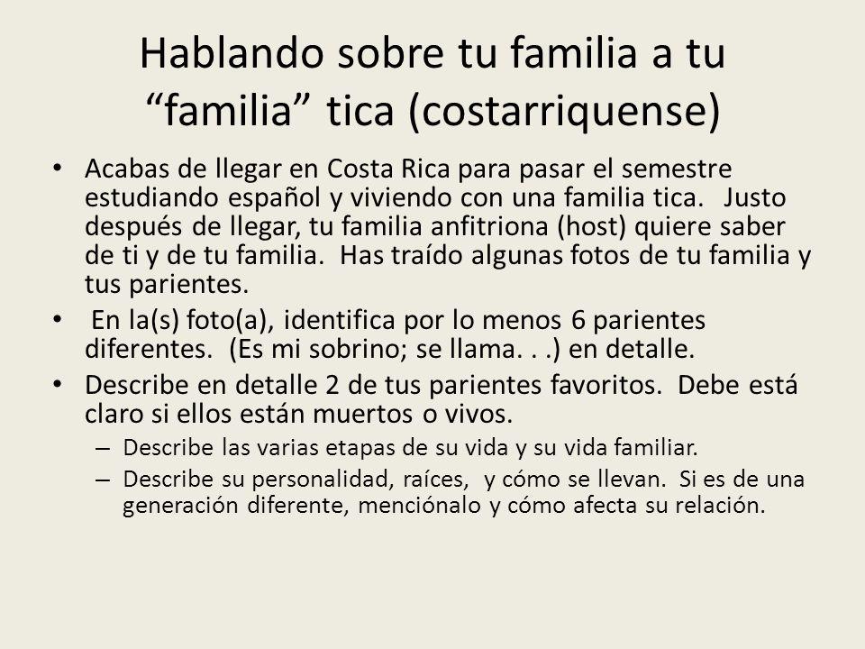 Hablando sobre tu familia a tu familia tica (costarriquense) Acabas de llegar en Costa Rica para pasar el semestre estudiando español y viviendo con u