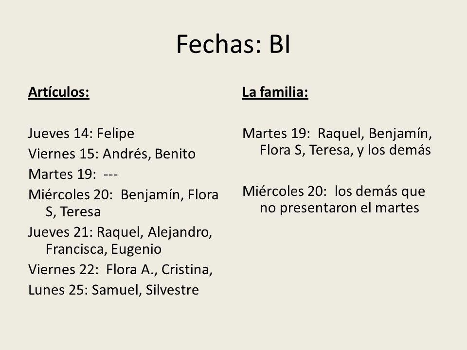 Fechas: BI Artículos: Jueves 14: Felipe Viernes 15: Andrés, Benito Martes 19: --- Miércoles 20: Benjamín, Flora S, Teresa Jueves 21: Raquel, Alejandro