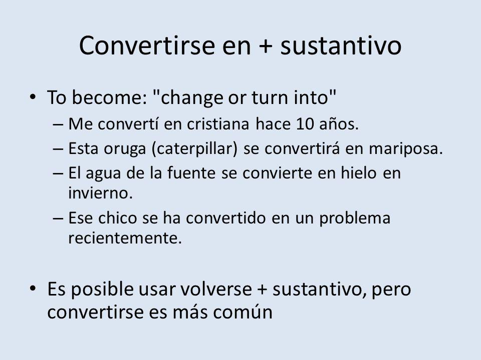Convertirse en + sustantivo To become: