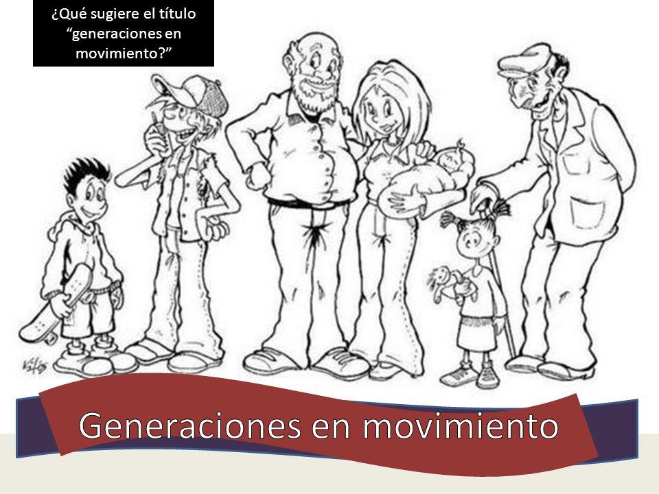 ¿Qué sugiere el título generaciones en movimiento?