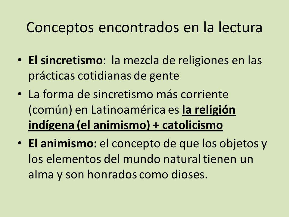 Conceptos encontrados en la lectura El sincretismo: la mezcla de religiones en las prácticas cotidianas de gente La forma de sincretismo más corriente
