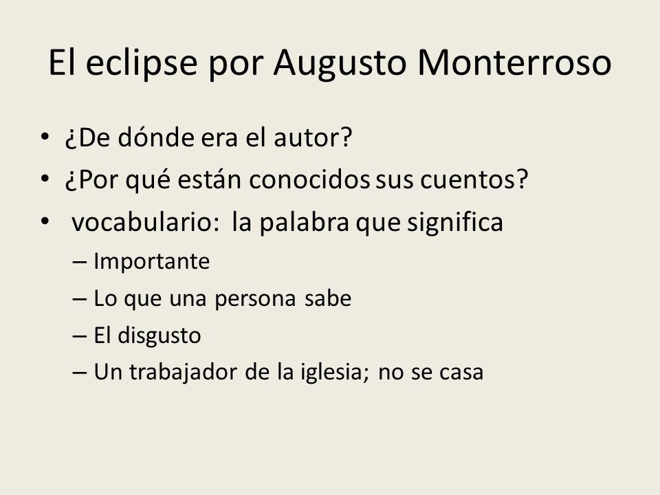 El eclipse por Augusto Monterroso ¿De dónde era el autor? ¿Por qué están conocidos sus cuentos? vocabulario: la palabra que significa – Importante – L