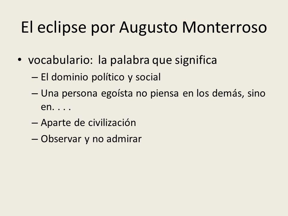 El eclipse por Augusto Monterroso vocabulario: la palabra que significa – El dominio político y social – Una persona egoísta no piensa en los demás, s