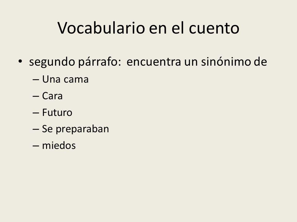 Vocabulario en el cuento segundo párrafo: encuentra un sinónimo de – Una cama – Cara – Futuro – Se preparaban – miedos