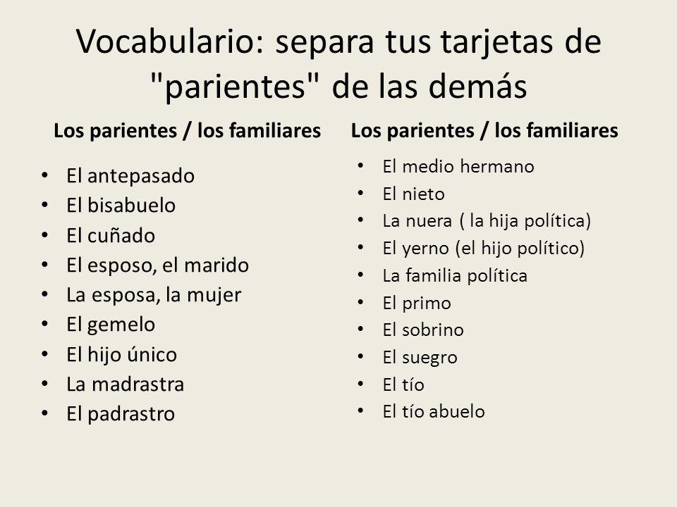 Vocabulario: separa tus tarjetas de parientes de las demás La vida familiar Agradecer Apoyar(se) Criar(se) – Shakira se crió en Colombia.