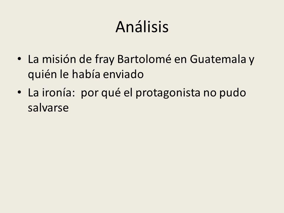 Análisis La misión de fray Bartolomé en Guatemala y quién le había enviado La ironía: por qué el protagonista no pudo salvarse