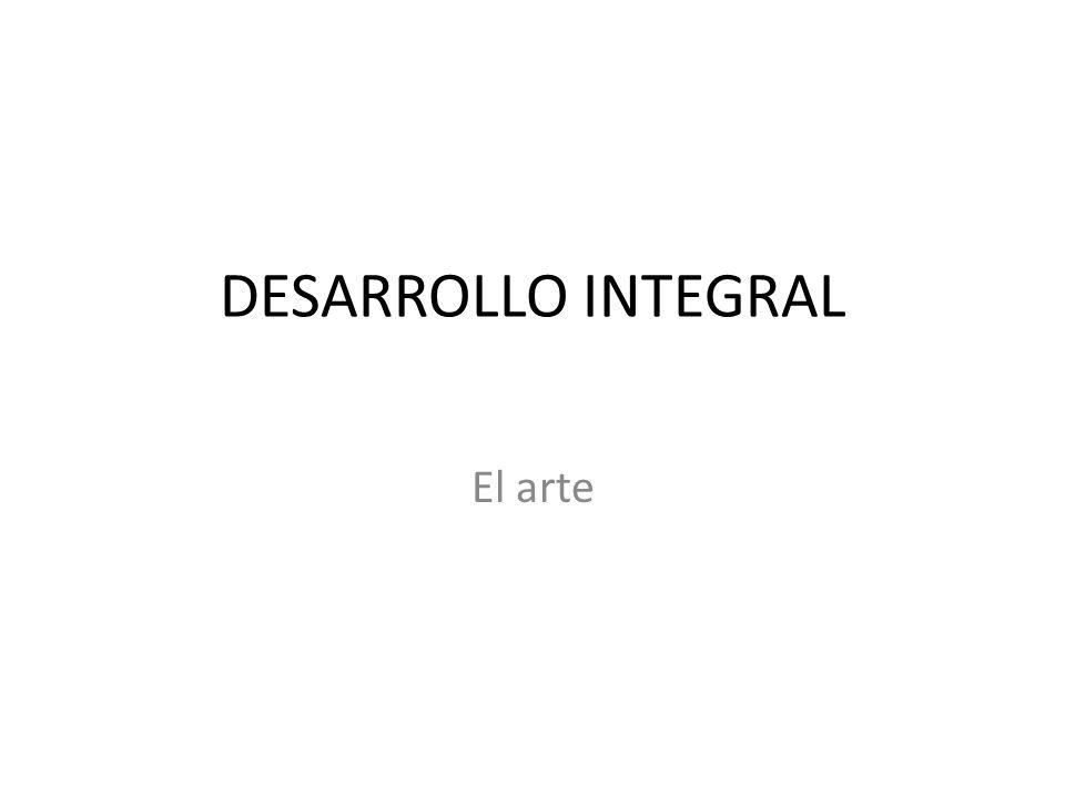 DESARROLLO INTEGRAL El arte
