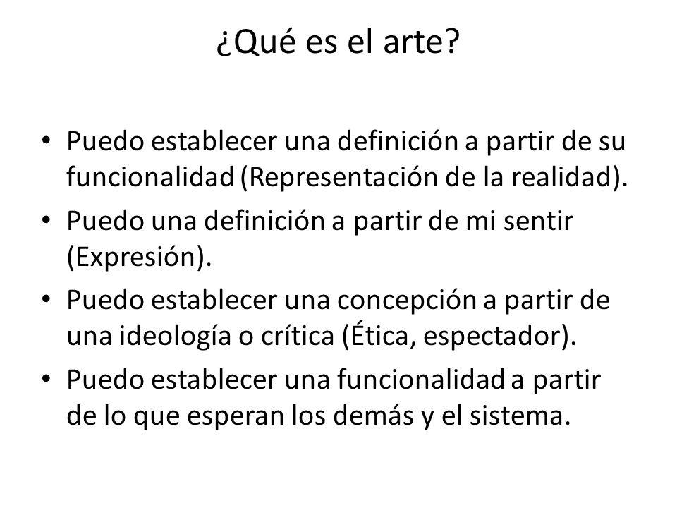 ¿Qué es el arte? Puedo establecer una definición a partir de su funcionalidad (Representación de la realidad). Puedo una definición a partir de mi sen