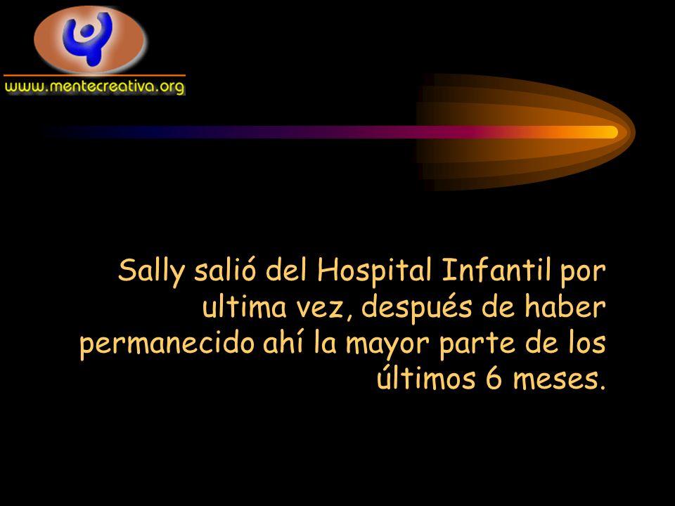 Sally salió del Hospital Infantil por ultima vez, después de haber permanecido ahí la mayor parte de los últimos 6 meses.