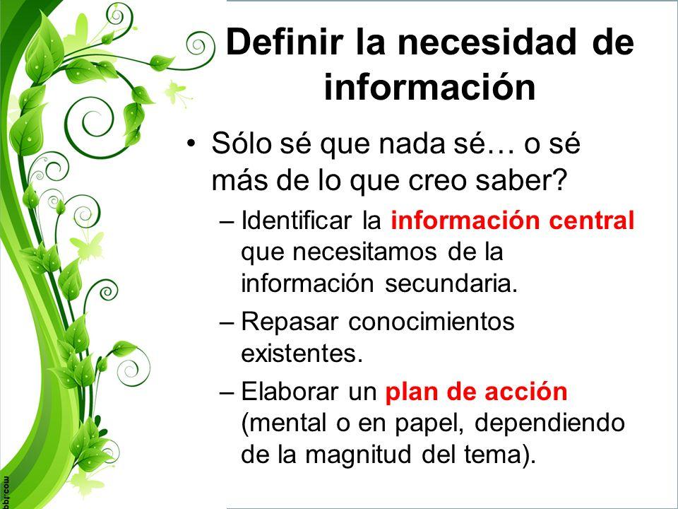 Definir la necesidad de información ¿Qué necesito saber, qué me están preguntando.
