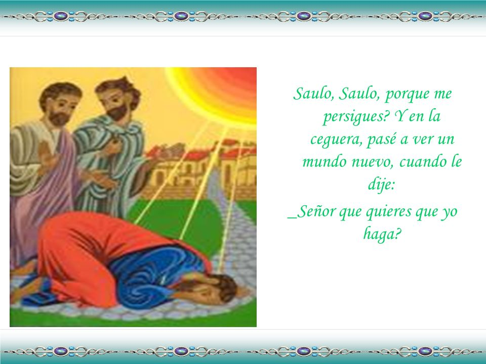 - Jesús nació en la carretera de Damasco cuando, envuelto por una intensa luz que me dejó invidente, pude ver la figura noble y serena que me preguntaba:
