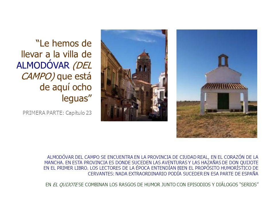 Le hemos de llevar a la villa de ALMODÓVAR (DEL CAMPO) que está de aquí ocho leguas PRIMERA PARTE: Capítulo 23 ALMODÓVAR DEL CAMPO SE ENCUENTRA EN LA