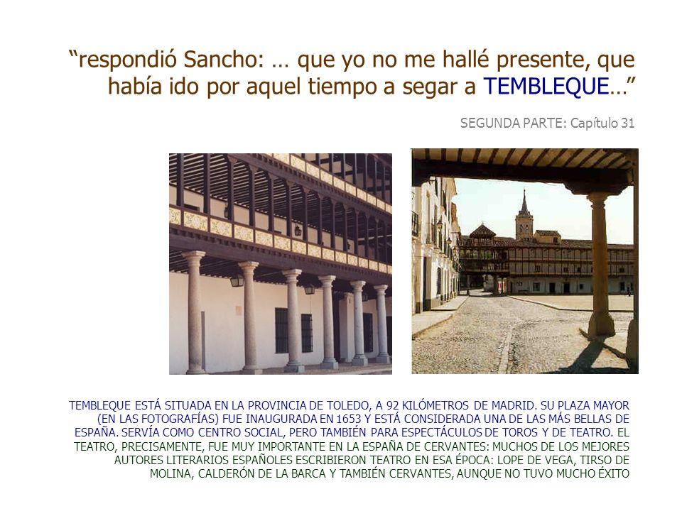 respondió Sancho: … que yo no me hallé presente, que había ido por aquel tiempo a segar a TEMBLEQUE… SEGUNDA PARTE: Capítulo 31 TEMBLEQUE ESTÁ SITUADA