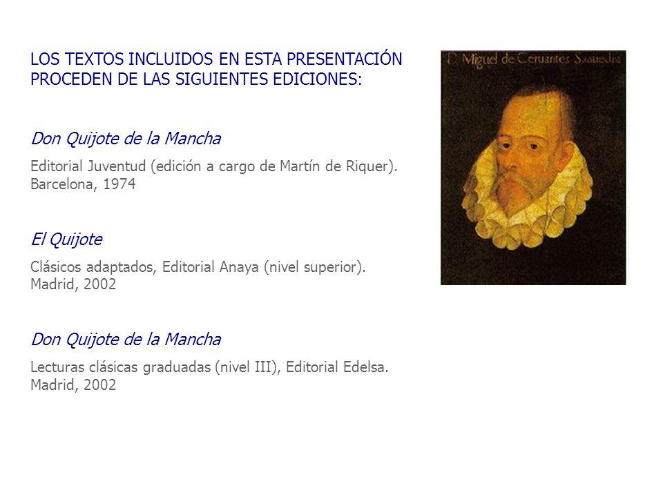 LOS TEXTOS INCLUIDOS EN ESTA PRESENTACIÓN PROCEDEN DE LAS SIGUIENTES EDICIONES: Don Quijote de la Mancha Editorial Juventud (edición a cargo de Martín