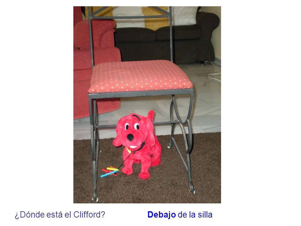 ¿Dónde está el Clifford?Debajo de la silla