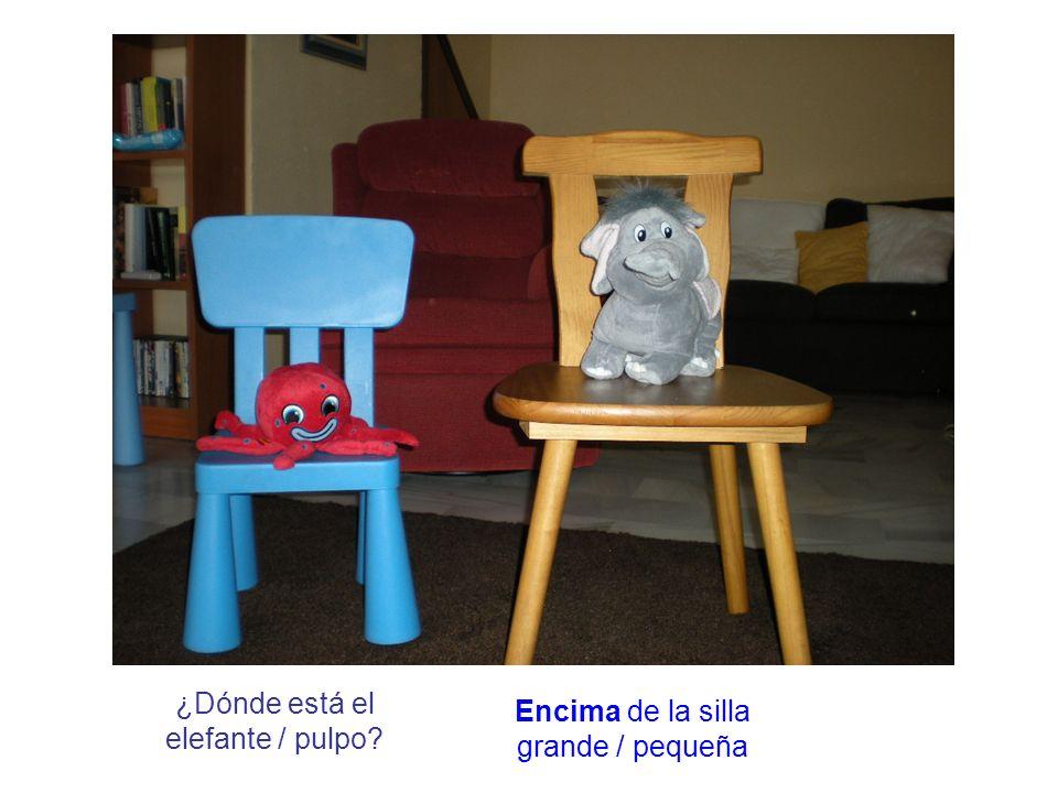 ¿Dónde está el elefante / pulpo? Encima de la silla grande / pequeña