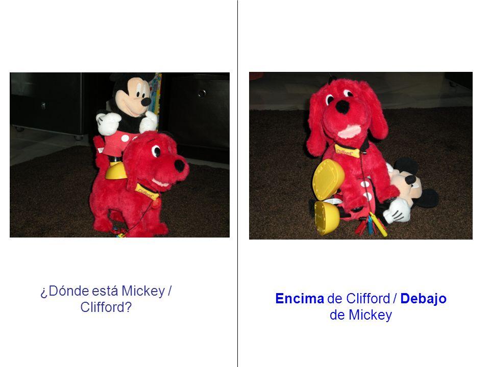 ¿Dónde está Mickey / Clifford? Encima de Clifford / Debajo de Mickey