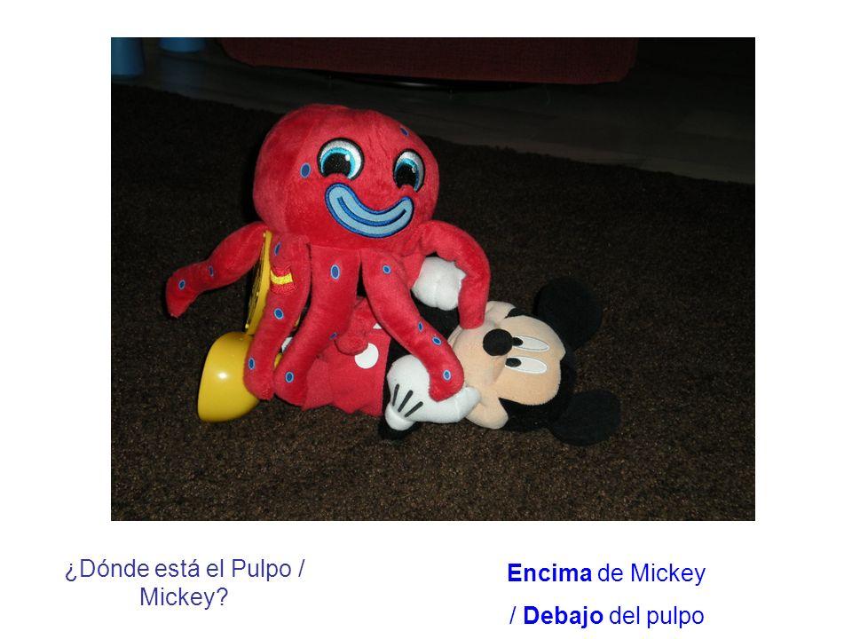 ¿Dónde está el Pulpo / Mickey? Encima de Mickey / Debajo del pulpo
