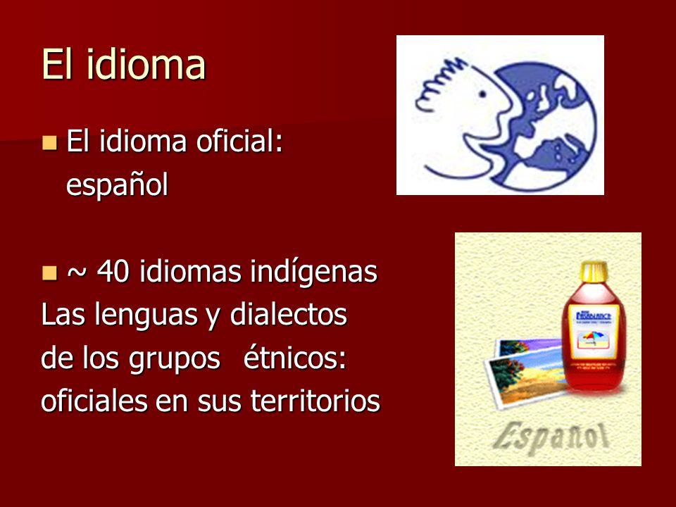 El idioma El idioma oficial: El idioma oficial:español ~ 40 idiomas indígenas ~ 40 idiomas indígenas Las lenguas y dialectos de los gruposétnicos: oficiales en sus territorios