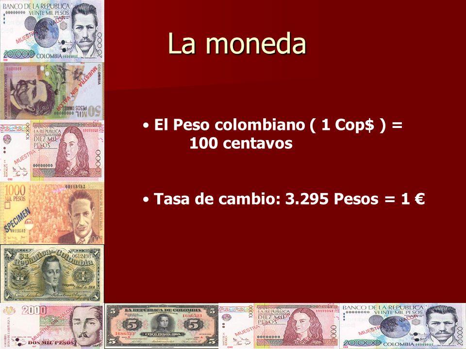 La moneda El Peso colombiano ( 1 Cop$ ) = 100 centavos Tasa de cambio: 3.295 Pesos = 1