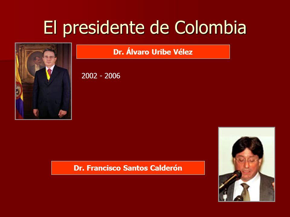 El presidente de Colombia Dr. Álvaro Uribe Vélez Dr. Francisco Santos Calderón 2002 - 2006