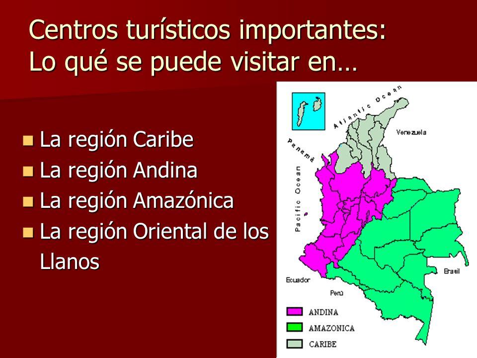 Centros turísticos importantes: Lo qué se puede visitar en… La región Caribe La región Caribe La región Andina La región Andina La región Amazónica La región Amazónica La región Oriental de los La región Oriental de losLlanos