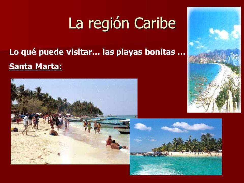 La región Caribe Lo qué puede visitar… las playas bonitas … Santa Marta: