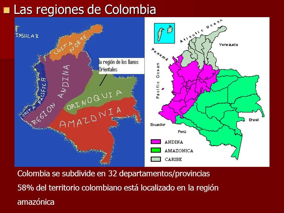 Las regiones de Colombia Las regiones de Colombia Colombia se subdivide en 32 departamentos/provincias 58% del territorio colombiano está localizado en la región amazónica