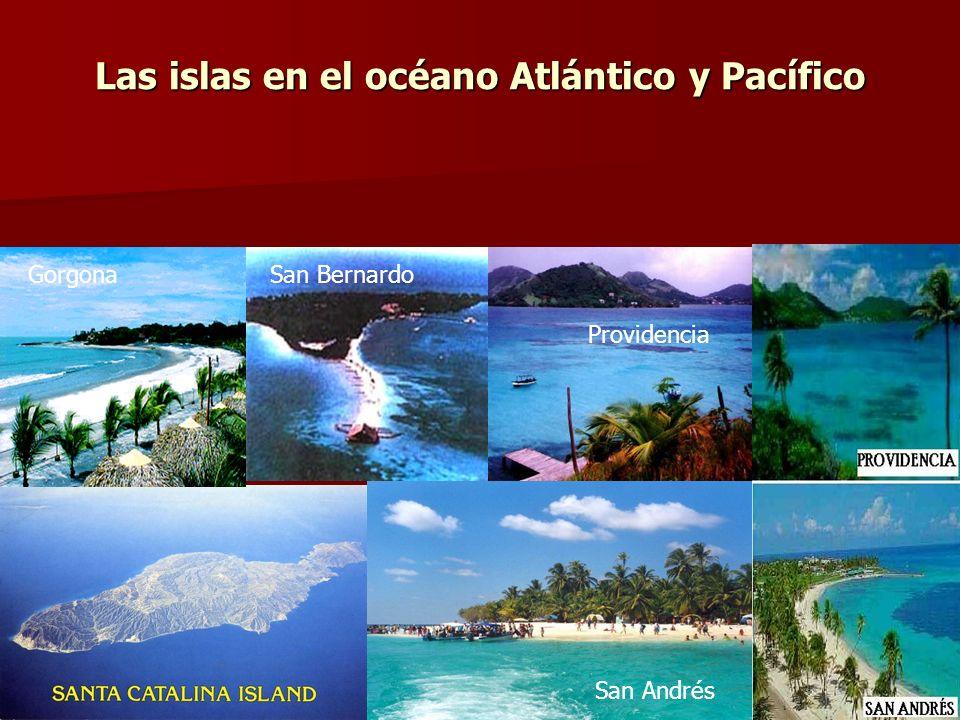 Las islas en el océano Atlántico y Pacífico San BernardoGorgona Providencia San Andrés