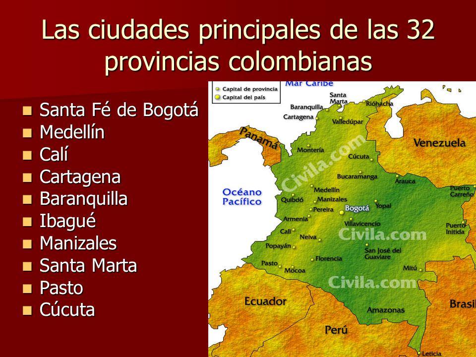 Las ciudades principales de las 32 provincias colombianas Santa Fé de Bogotá Santa Fé de Bogotá Medellín Medellín Calí Calí Cartagena Cartagena Baranquilla Baranquilla Ibagué Ibagué Manizales Manizales Santa Marta Santa Marta Pasto Pasto Cúcuta Cúcuta