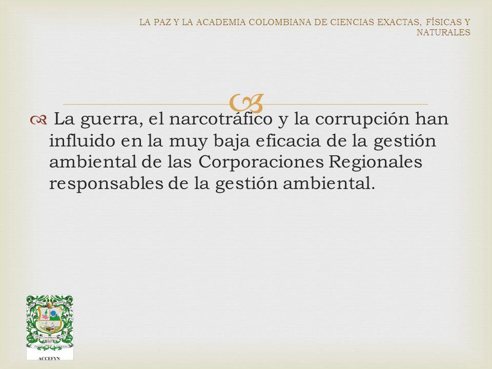 La guerra, el narcotráfico y la corrupción han influido en la muy baja eficacia de la gestión ambiental de las Corporaciones Regionales responsables de la gestión ambiental.