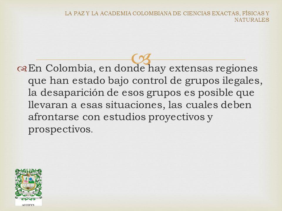 En Colombia, en donde hay extensas regiones que han estado bajo control de grupos ilegales, la desaparición de esos grupos es posible que llevaran a esas situaciones, las cuales deben afrontarse con estudios proyectivos y prospectivos.
