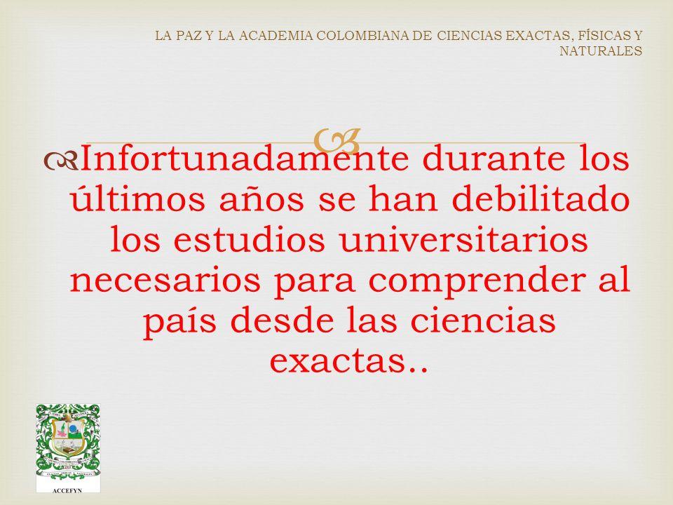 Infortunadamente durante los últimos años se han debilitado los estudios universitarios necesarios para comprender al país desde las ciencias exactas..