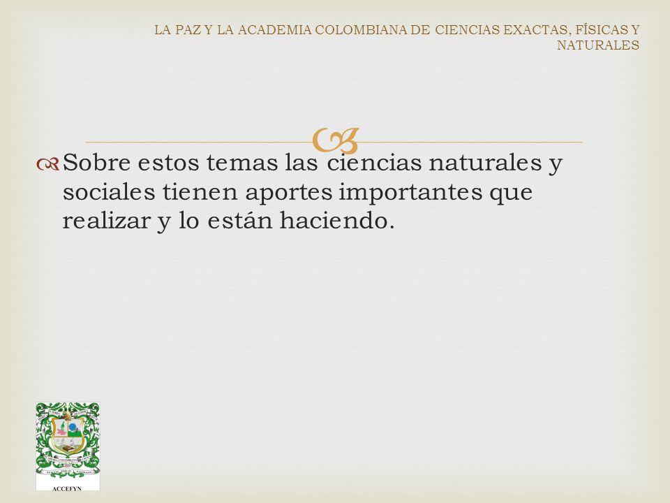 Sobre estos temas las ciencias naturales y sociales tienen aportes importantes que realizar y lo están haciendo.
