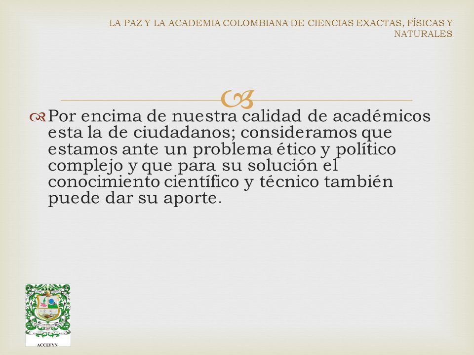 Por encima de nuestra calidad de académicos esta la de ciudadanos; consideramos que estamos ante un problema ético y político complejo y que para su solución el conocimiento científico y técnico también puede dar su aporte.