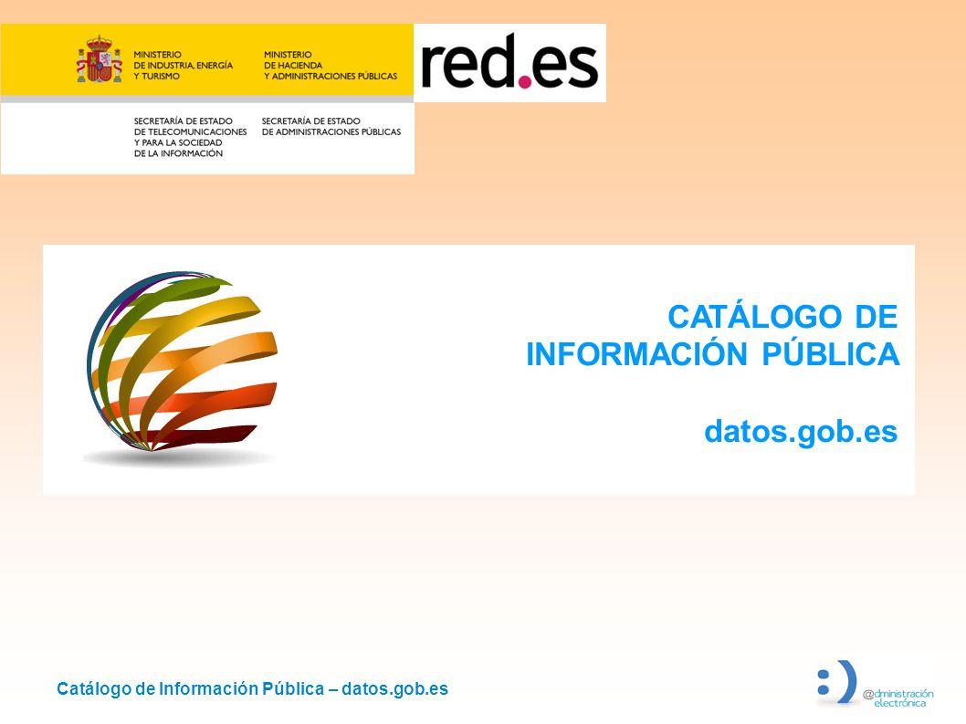 Catálogo de Información Pública – datos.gob.es CATÁLOGO DE INFORMACIÓN PÚBLICA datos.gob.es
