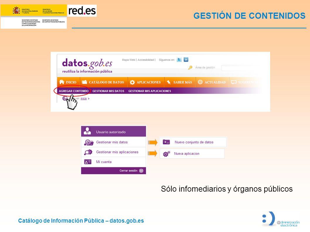 Catálogo de Información Pública – datos.gob.es GESTIÓN DE CONTENIDOS Sólo infomediarios y órganos públicos