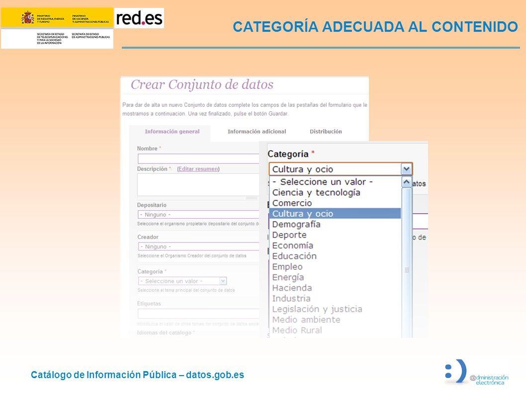 Catálogo de Información Pública – datos.gob.es CATEGORÍA ADECUADA AL CONTENIDO