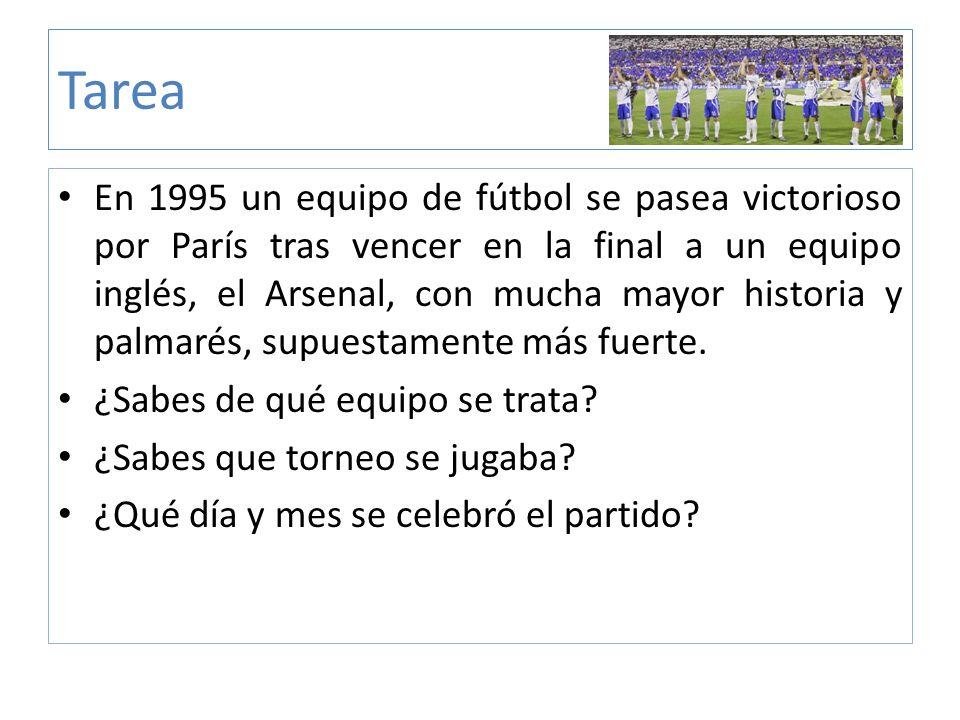 Tarea En 1995 un equipo de fútbol se pasea victorioso por París tras vencer en la final a un equipo inglés, el Arsenal, con mucha mayor historia y pal