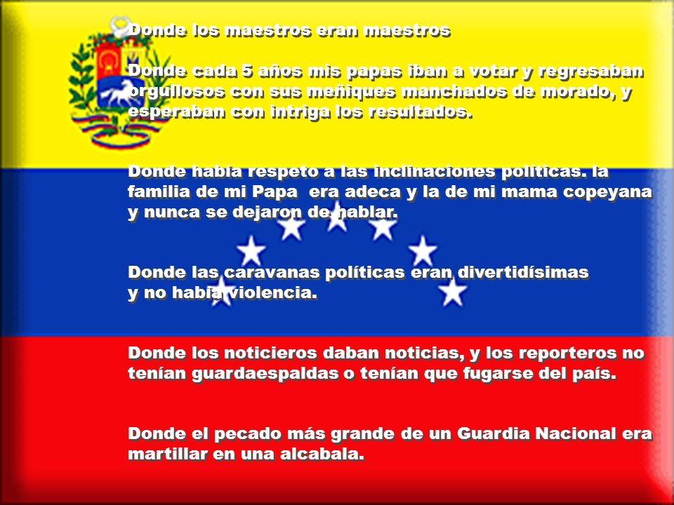 Donde naci yo... Yo no se ustedes. pero yo nací en un país que se llamaba República de Venezuela. Donde los catiritos, trigueñitos, morenitos y negrit