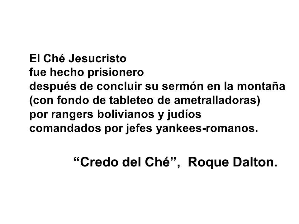 El Ché Jesucristo fue hecho prisionero después de concluir su sermón en la montaña (con fondo de tableteo de ametralladoras) por rangers bolivianos y judíos comandados por jefes yankees-romanos.
