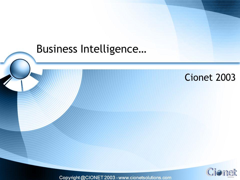 Copyright @CIONET 2003 - www.cionetsolutions.com Que es Business Intelligence (BI) Business Intelligence es una estrategia de negocio que busca que los colaboradores que participan en la toma de decisiones a cualquier nivel, tengan información (hechos), tengan entendimiento (análisis) y esto suceda en un periodo corto de tiempo, para asi tener decisiones informadas que permitan generar ventajas competitivas.
