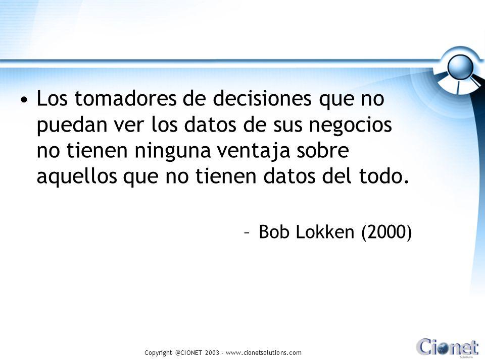 Copyright @CIONET 2003 - www.cionetsolutions.com Los tomadores de decisiones que no puedan ver los datos de sus negocios no tienen ninguna ventaja sob